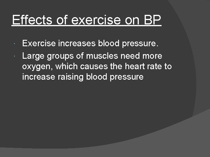 Effects of exercise on BP Exercise increases blood pressure. Large groups of muscles need