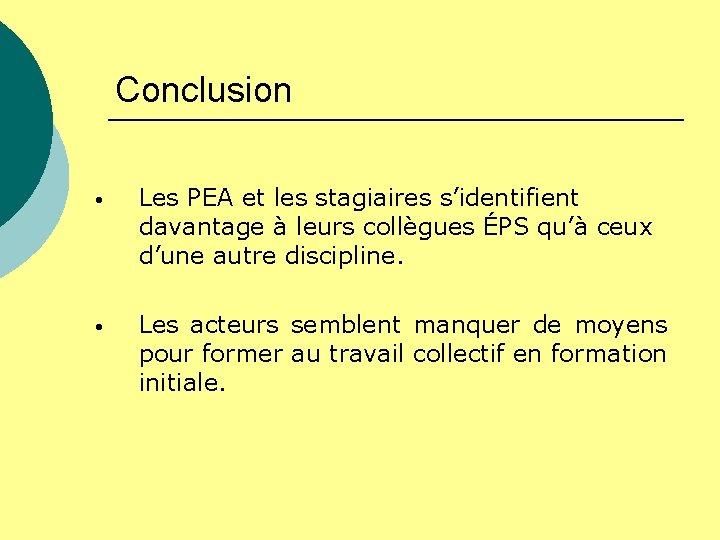 Conclusion • Les PEA et les stagiaires s'identifient davantage à leurs collègues ÉPS qu'à