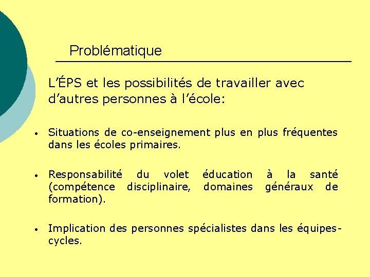 Problématique L'ÉPS et les possibilités de travailler avec d'autres personnes à l'école: • Situations