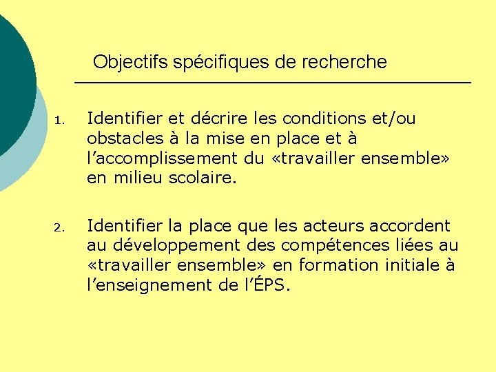 Objectifs spécifiques de recherche 1. Identifier et décrire les conditions et/ou obstacles à la