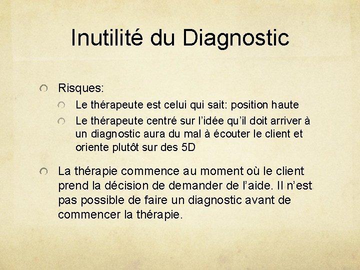 Inutilité du Diagnostic Risques: Le thérapeute est celui qui sait: position haute Le thérapeute
