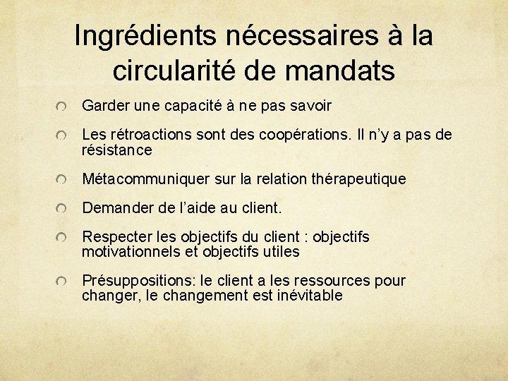 Ingrédients nécessaires à la circularité de mandats Garder une capacité à ne pas savoir