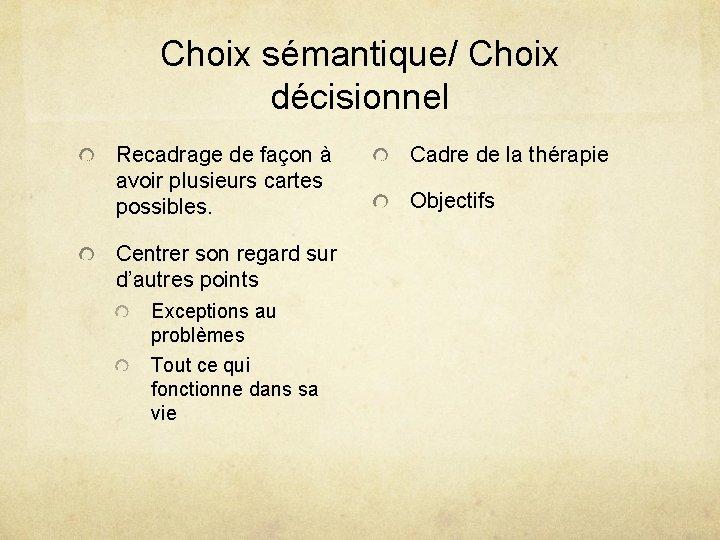 Choix sémantique/ Choix décisionnel Recadrage de façon à avoir plusieurs cartes possibles. Centrer son