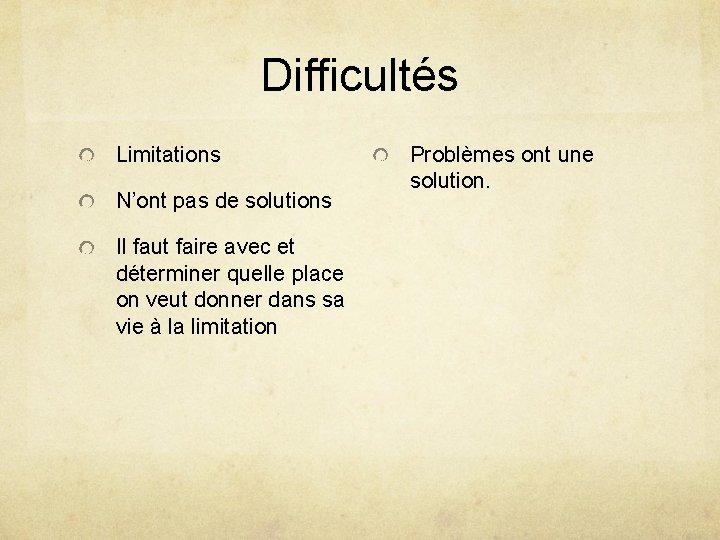 Difficultés Limitations N'ont pas de solutions Il faut faire avec et déterminer quelle place