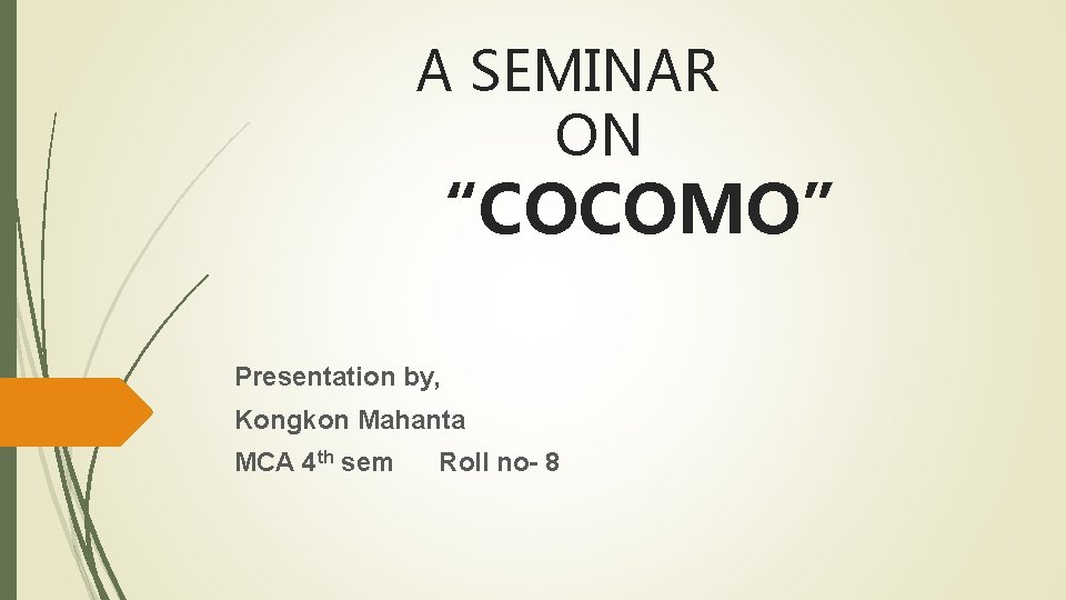 "A SEMINAR ON ""COCOMO"" Presentation by, Kongkon Mahanta MCA 4 th sem Roll no-"