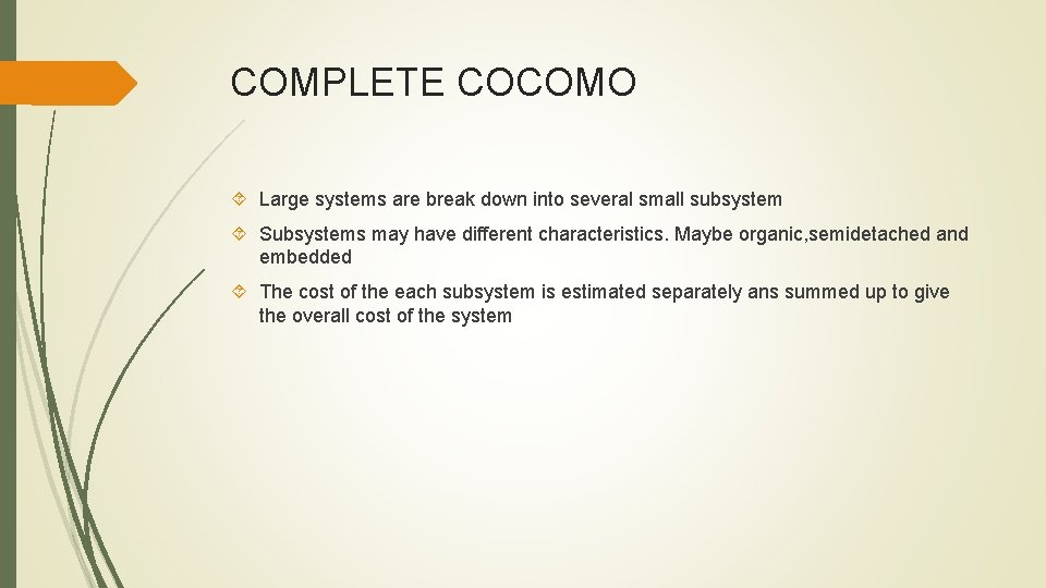 COMPLETE COCOMO Large systems are break down into several small subsystem Subsystems may have