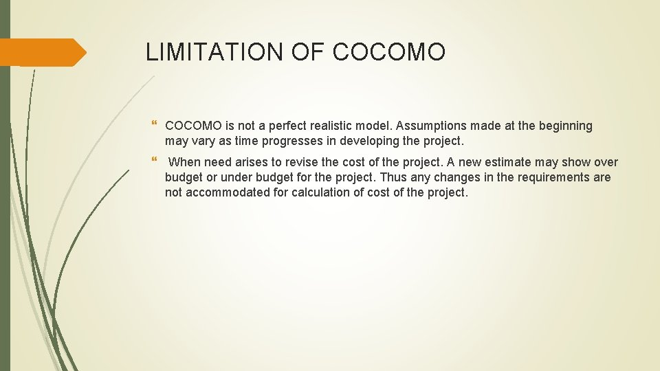 LIMITATION OF COCOMO is not a perfect realistic model. Assumptions made at the beginning