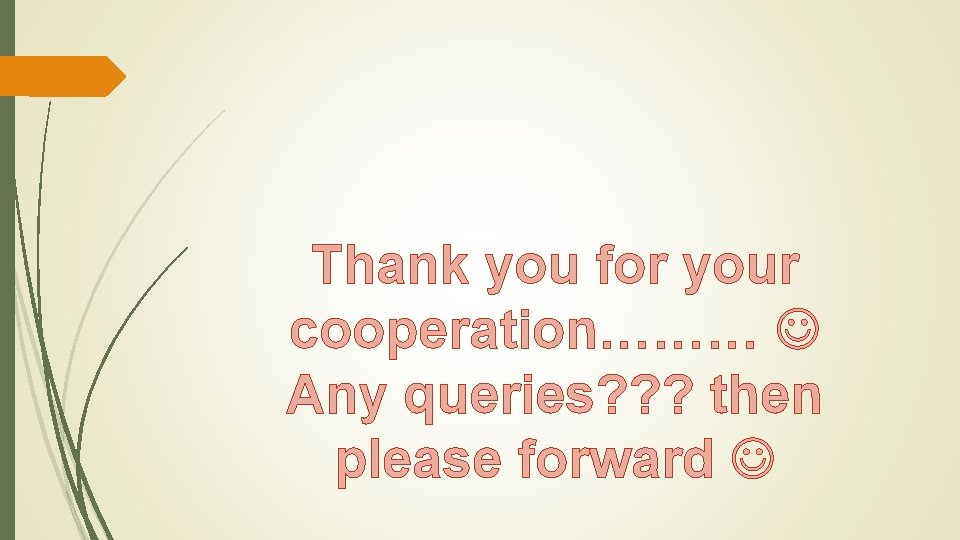 Thank you for your cooperation……… Any queries? ? ? then please forward