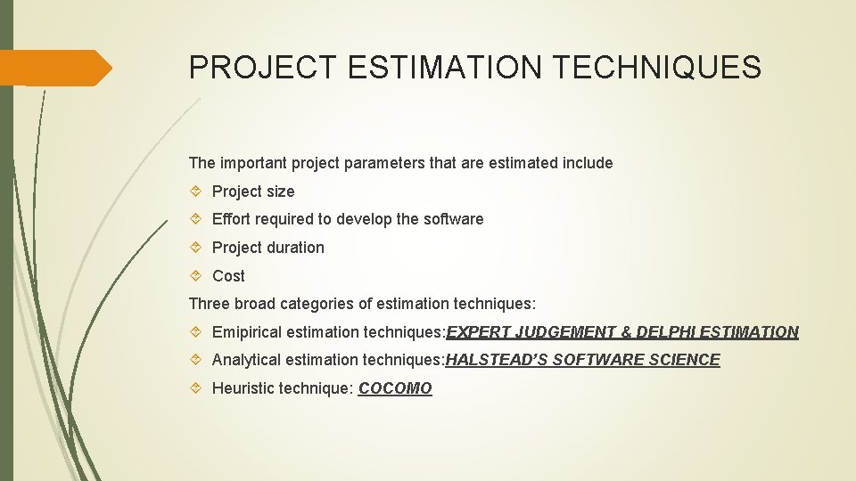 PROJECT ESTIMATION TECHNIQUES The important project parameters that are estimated include Project size Effort