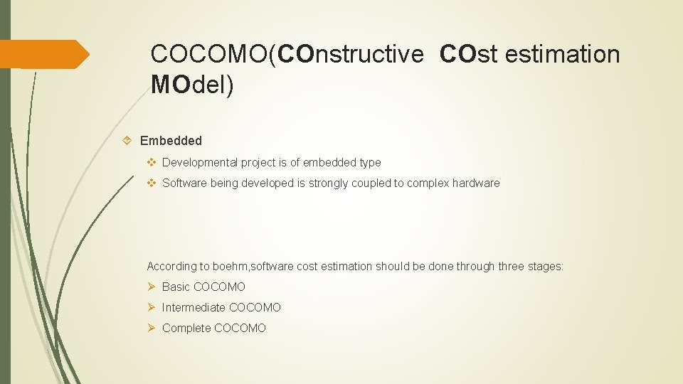 COCOMO(COnstructive COst estimation MOdel) Embedded v Developmental project is of embedded type v Software