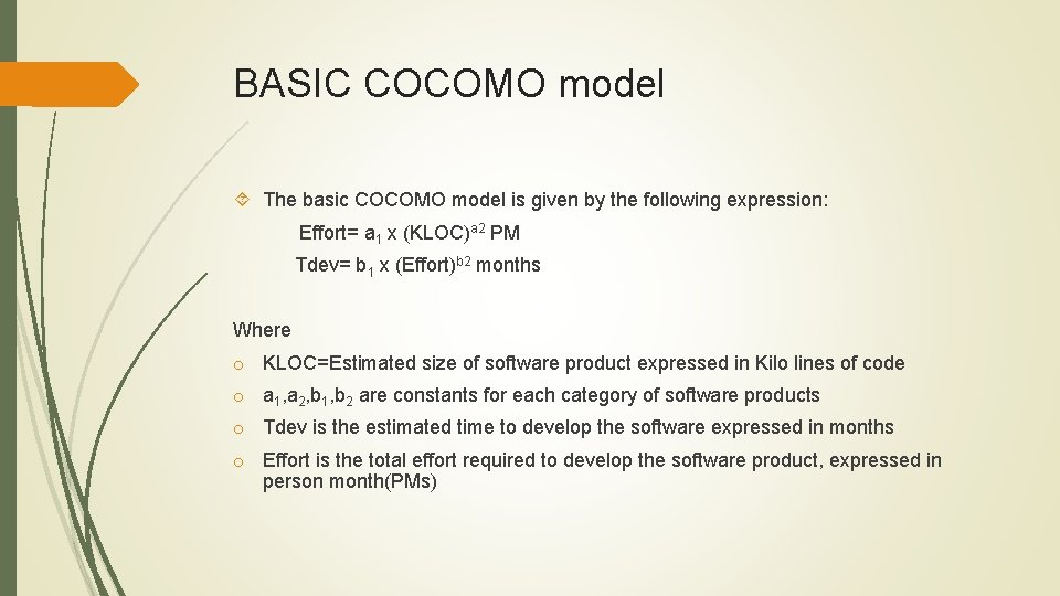 BASIC COCOMO model The basic COCOMO model is given by the following expression: Effort=