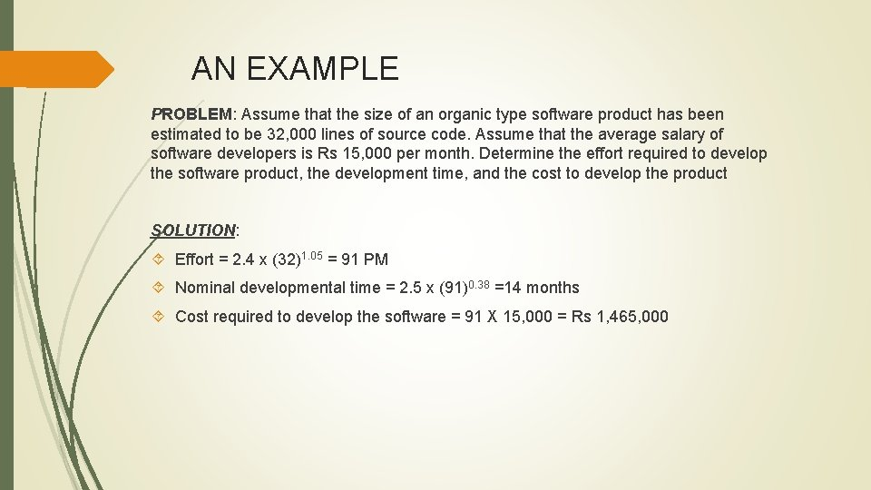 AN EXAMPLE PROBLEM: Assume that the size of an organic type software product has