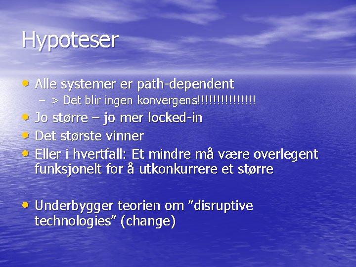 Hypoteser • Alle systemer er path-dependent – > Det blir ingen konvergens!!!!!!!! • Jo