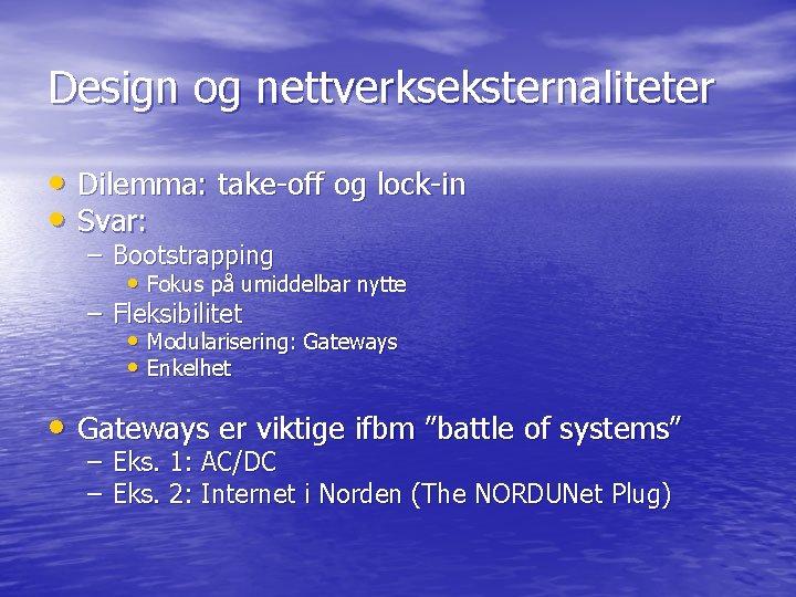 Design og nettverkseksternaliteter • Dilemma: take-off og lock-in • Svar: – Bootstrapping • Fokus