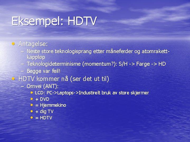 Eksempel: HDTV • Antagelse: – Neste store teknologisprang etter måneferder og atomrakettkappløp – Teknologideterminisme