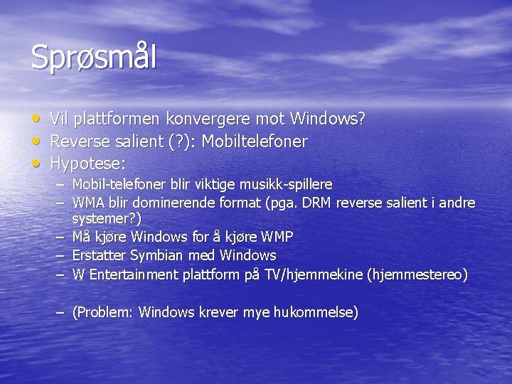 Sprøsmål • • • Vil plattformen konvergere mot Windows? Reverse salient (? ): Mobiltelefoner