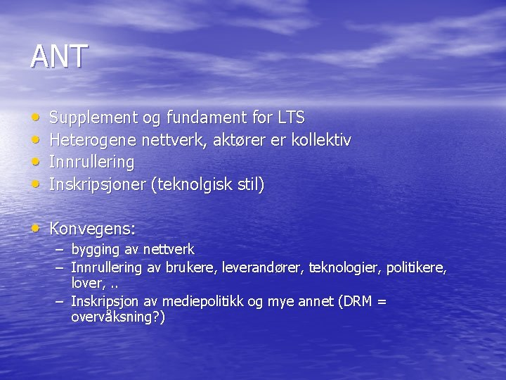 ANT • • Supplement og fundament for LTS Heterogene nettverk, aktører er kollektiv Innrullering