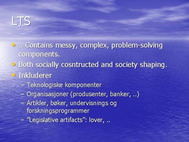LTS • . . Contains messy, complex, problem-solving • • components. Both socially cosntructed
