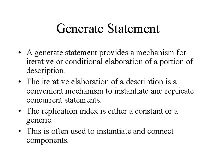 Generate Statement • A generate statement provides a mechanism for iterative or conditional elaboration