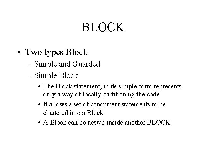 BLOCK • Two types Block – Simple and Guarded – Simple Block • The