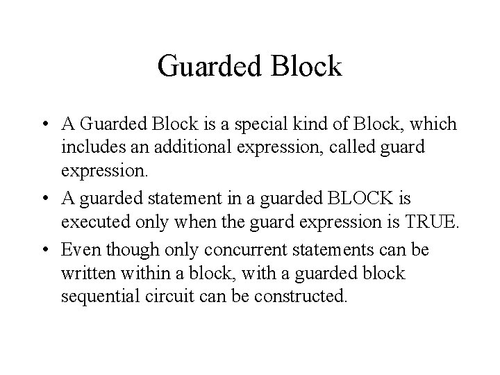 Guarded Block • A Guarded Block is a special kind of Block, which includes