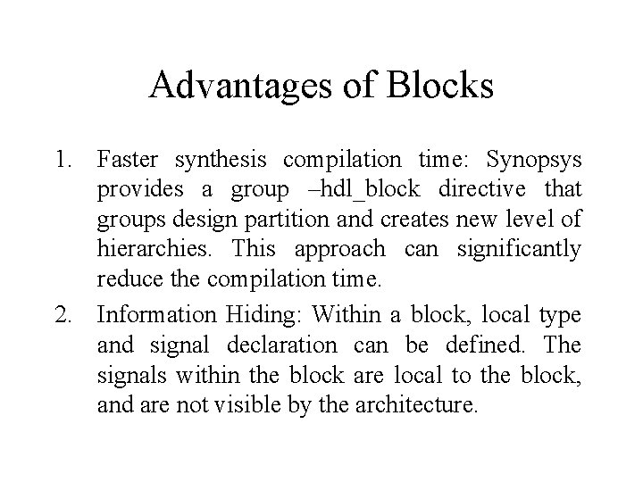 Advantages of Blocks 1. Faster synthesis compilation time: Synopsys provides a group –hdl_block directive