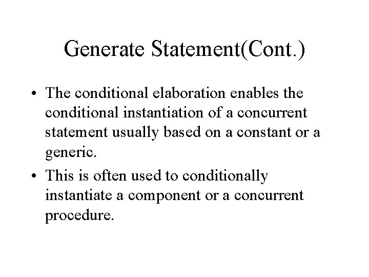 Generate Statement(Cont. ) • The conditional elaboration enables the conditional instantiation of a concurrent