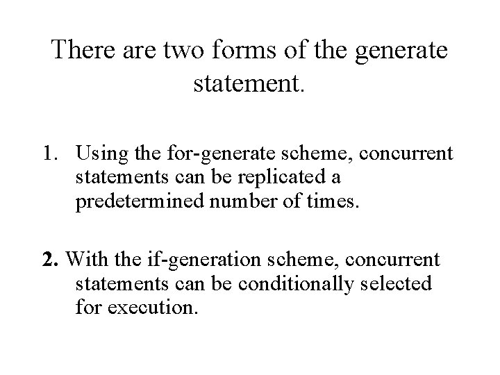 There are two forms of the generate statement. 1. Using the for-generate scheme, concurrent