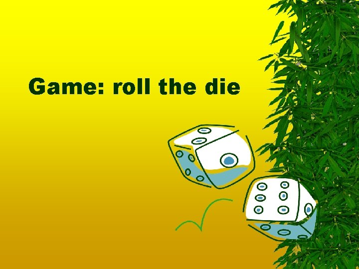 Game: roll the die