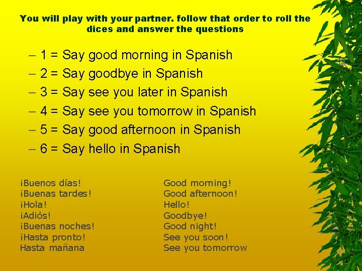 You will play with your partner. follow that order to roll the dices and