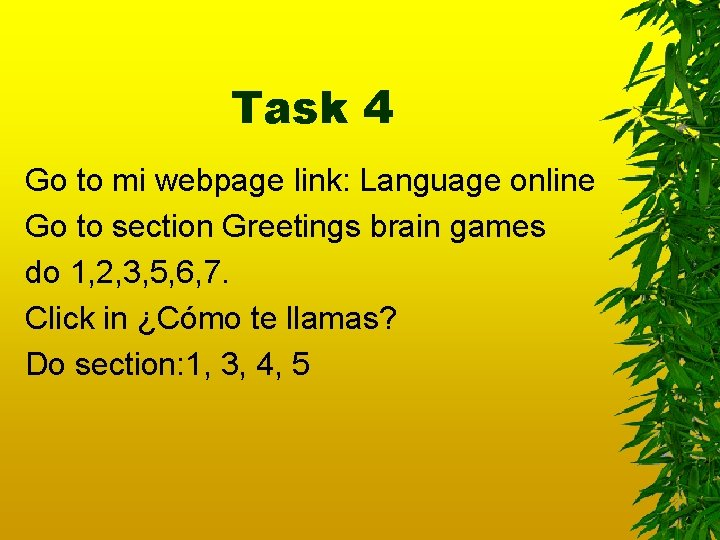 Task 4 Go to mi webpage link: Language online Go to section Greetings brain