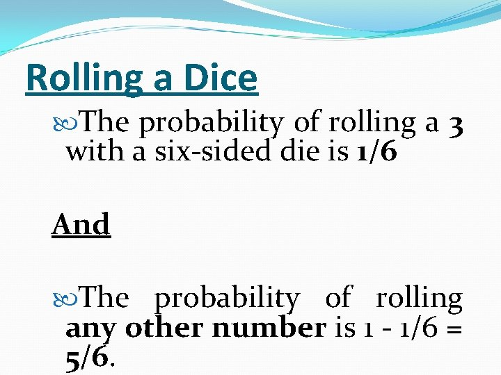 Rolling a Dice The probability of rolling a 3 with a six-sided die is