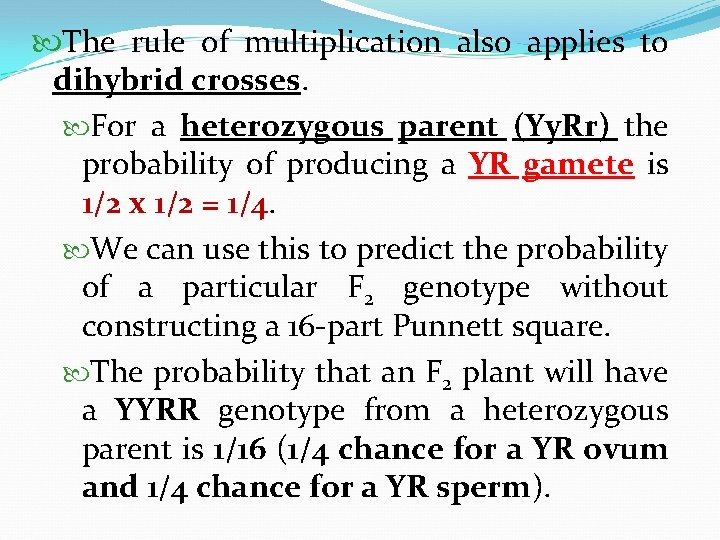 The rule of multiplication also applies to dihybrid crosses. For a heterozygous parent