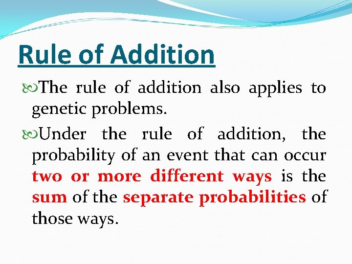 Rule of Addition The rule of addition also applies to genetic problems. Under the