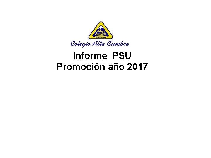 Informe PSU Promoción año 2017