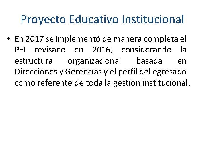Proyecto Educativo Institucional • En 2017 se implementó de manera completa el PEI revisado