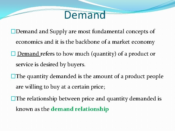 Demand �Demand Supply are most fundamental concepts of economics and it is the backbone