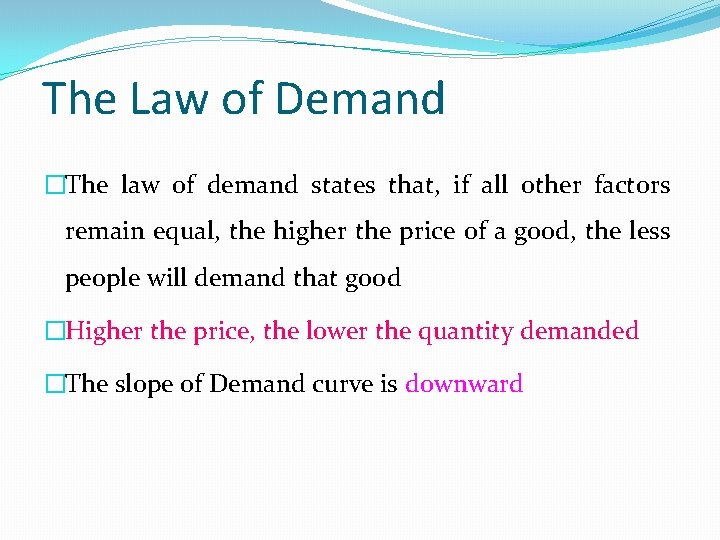 The Law of Demand �The law of demand states that, if all other factors