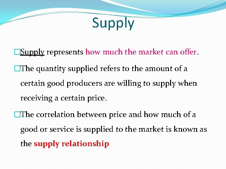 Supply �Supply represents how much the market can offer. �The quantity supplied refers to