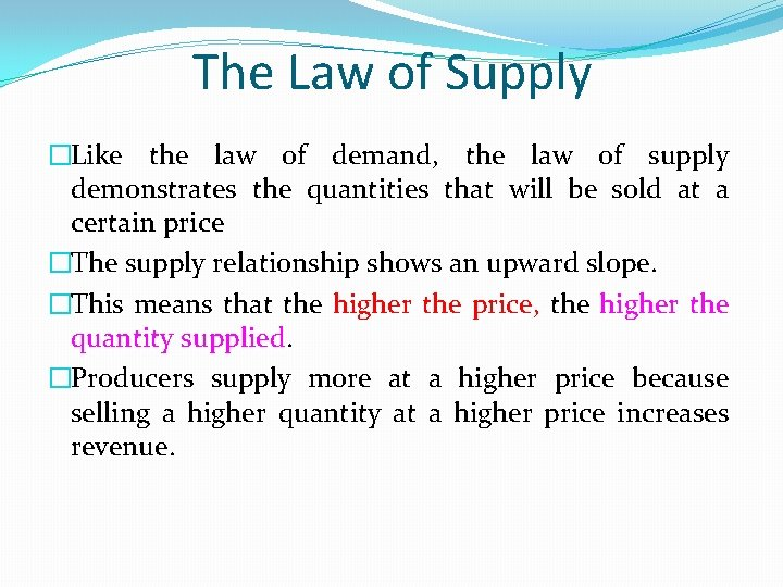 The Law of Supply �Like the law of demand, the law of supply demonstrates
