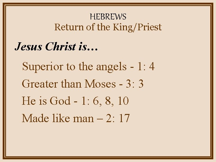 HEBREWS Return of the King/Priest Jesus Christ is… Superior to the angels - 1: