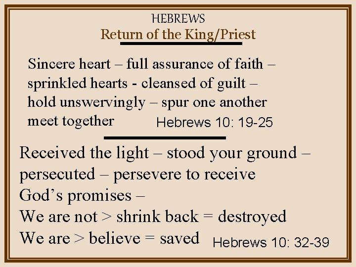 HEBREWS Return of the King/Priest Sincere heart – full assurance of faith – sprinkled