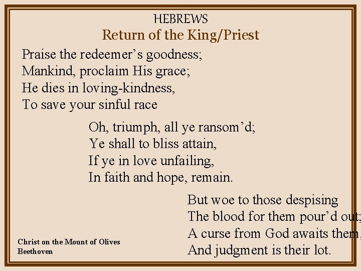 HEBREWS Return of the King/Priest Praise the redeemer's goodness; Mankind, proclaim His grace; He
