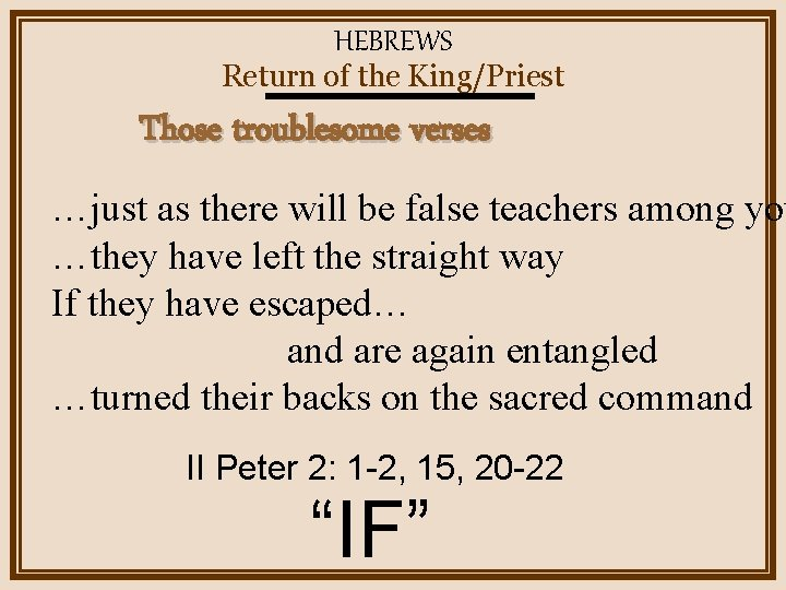 HEBREWS Return of the King/Priest Those troublesome verses …just as there will be false