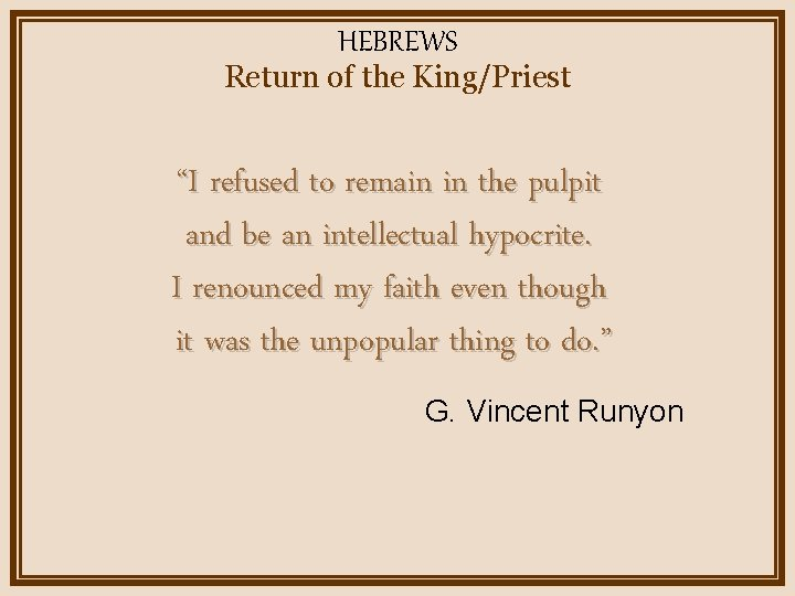 """HEBREWS Return of the King/Priest """"I refused to remain in the pulpit and be"""