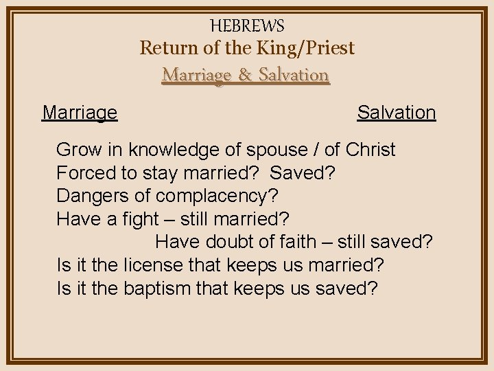 HEBREWS Return of the King/Priest Marriage & Salvation Marriage Salvation Grow in knowledge of