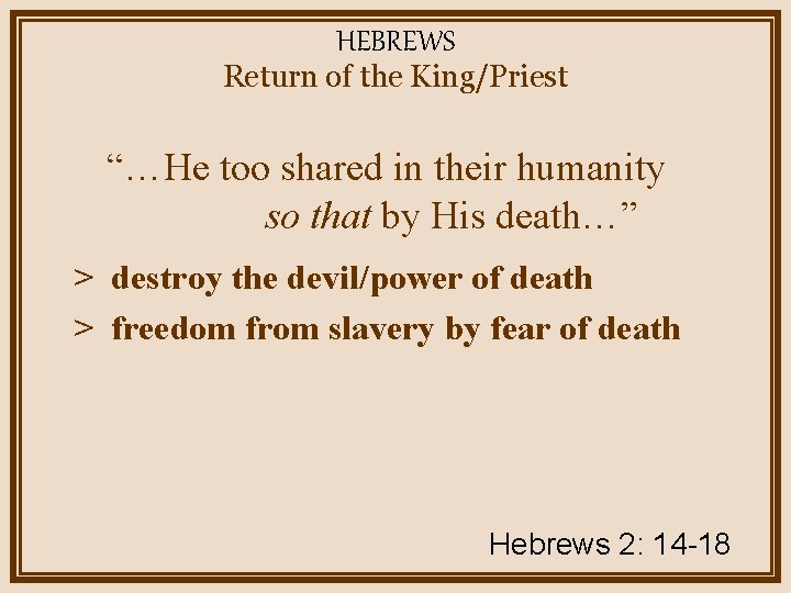 """HEBREWS Return of the King/Priest """"…He too shared in their humanity so that by"""