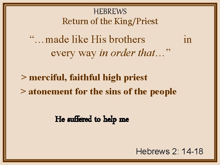 """HEBREWS Return of the King/Priest """"…made like His brothers every way in order that…"""""""