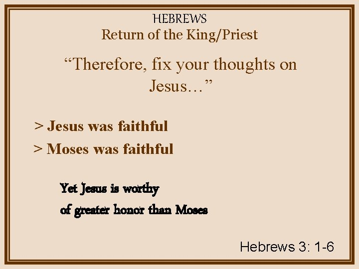 """HEBREWS Return of the King/Priest """"Therefore, fix your thoughts on Jesus…"""" > Jesus was"""