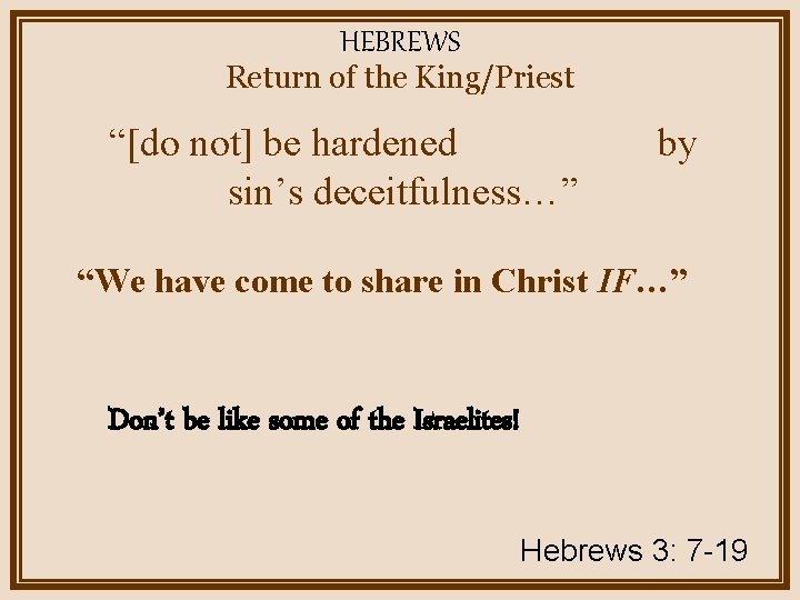 """HEBREWS Return of the King/Priest """"[do not] be hardened sin's deceitfulness…"""" by """"We have"""